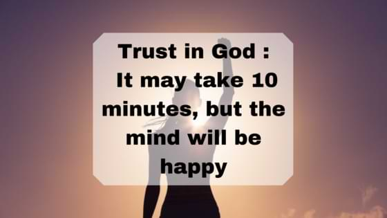 Trust in God _ It may take 10 minutes, but the mind will be happy